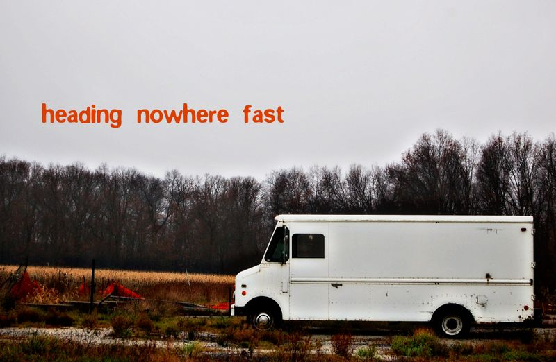 Heading nowhere fast